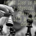 Weight Loss Quotes – Weight Loss is Not a Physical Challenge